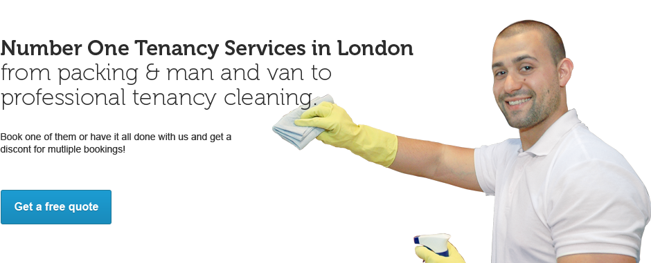 Tenancy Services in London: From Packing & Man and Van to Professional Tenancy Cleaning.